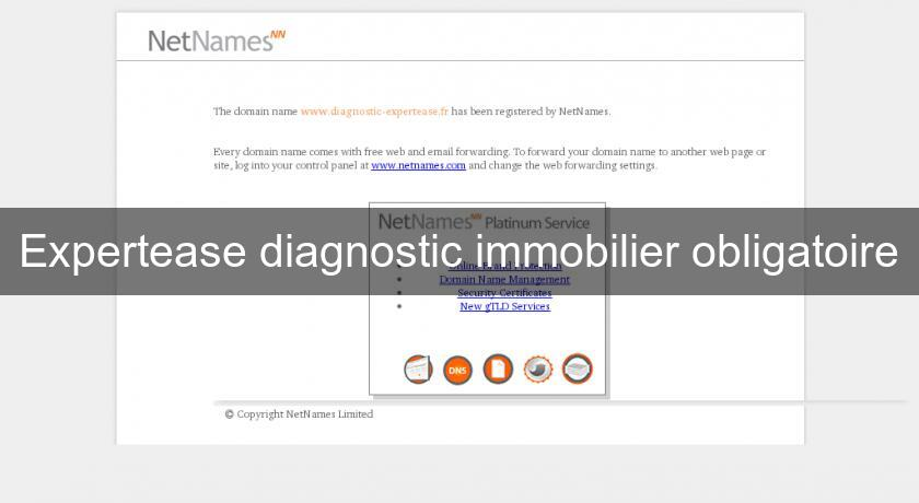 Expertease diagnostic immobilier obligatoire