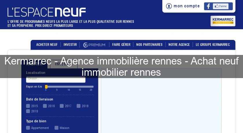 Kermarrec - Agence immobilière rennes - Achat neuf immobilier rennes