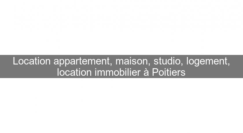 Location appartement, maison, studio, logement, location immobilier à Poitiers