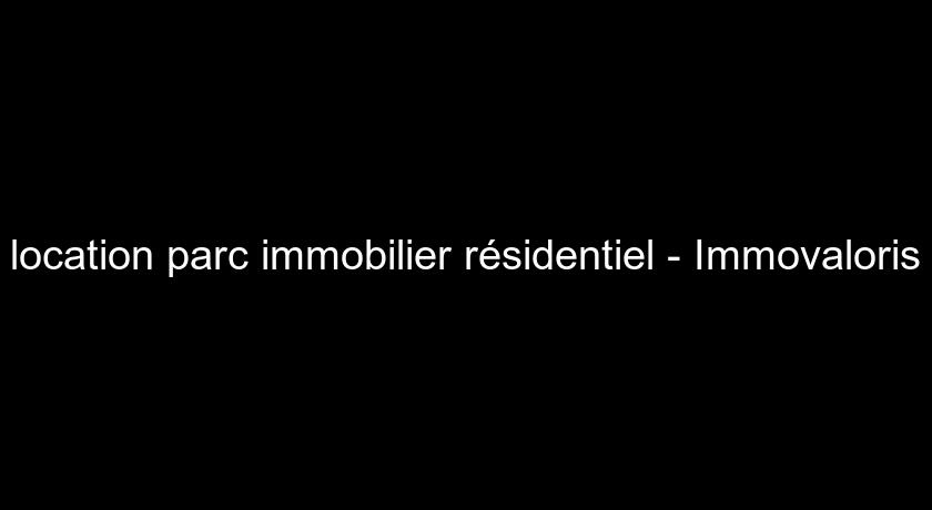 location parc immobilier résidentiel - Immovaloris