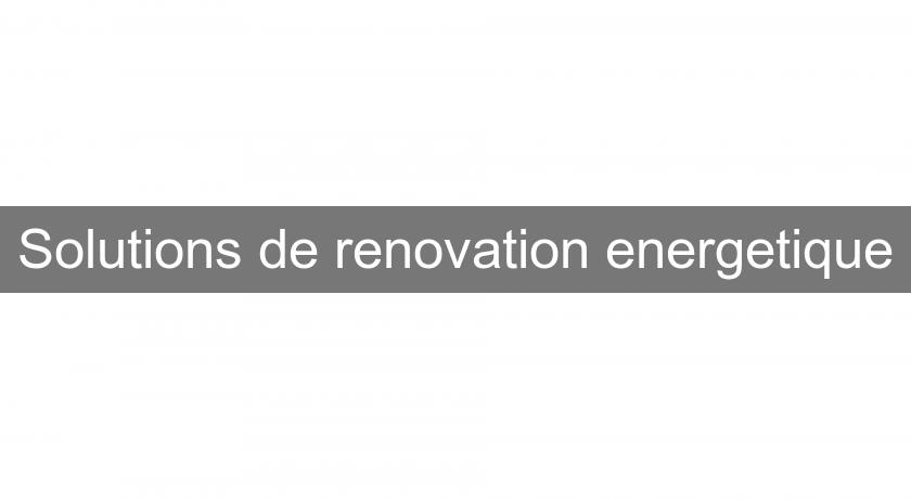 Solutions de renovation energetique