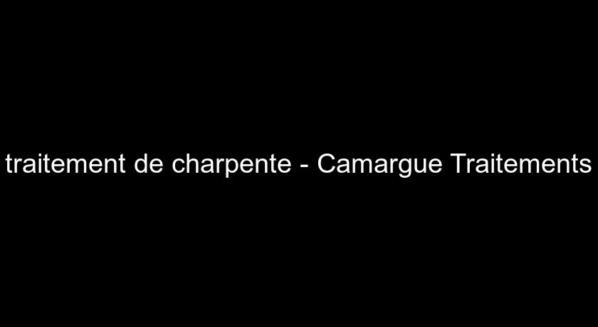 traitement de charpente - Camargue Traitements