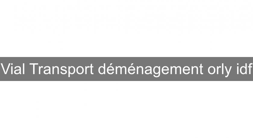 Vial Transport déménagement orly idf