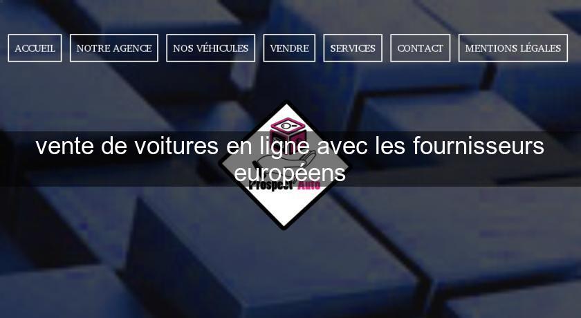 vente de voitures en ligne avec les fournisseurs europ ens site professionel sp cialis. Black Bedroom Furniture Sets. Home Design Ideas