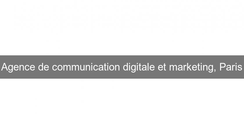 Agence de communication digitale et marketing, Paris