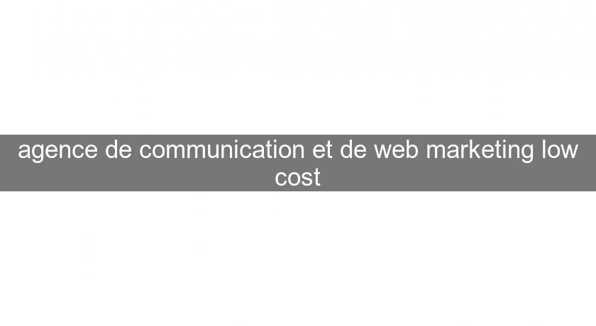 agence de communication et de web marketing low cost