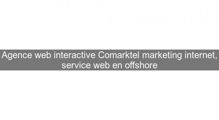 Agence web interactive Comarktel marketing internet, service web en offshore
