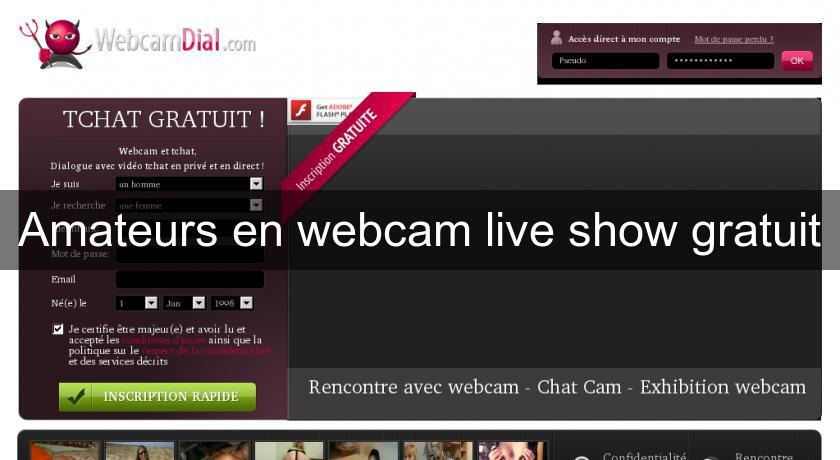 Amateurs en webcam live show gratuit