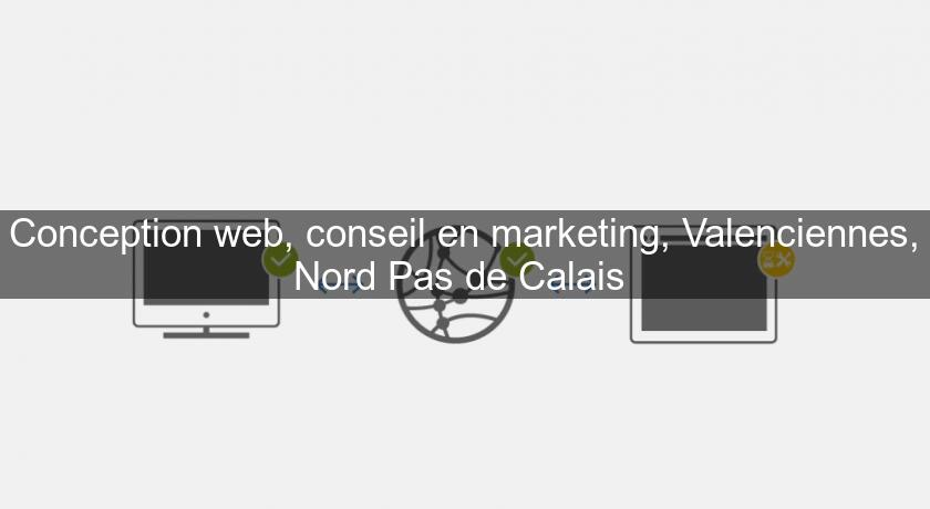 Conception web, conseil en marketing, Valenciennes, Nord Pas de Calais