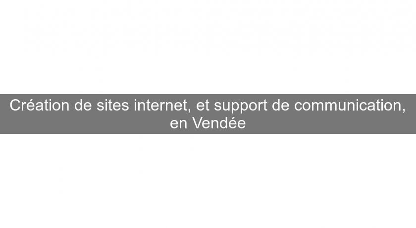 Création de sites internet, et support de communication, en Vendée