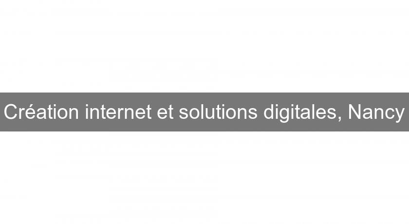 Création internet et solutions digitales, Nancy