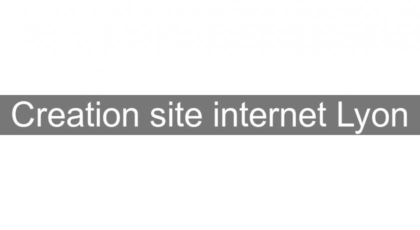 Creation site internet Lyon