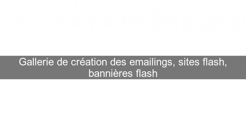Gallerie de création des emailings, sites flash, bannières flash