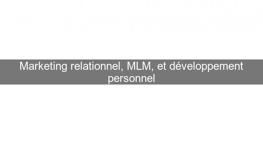 Marketing relationnel, MLM, et développement personnel