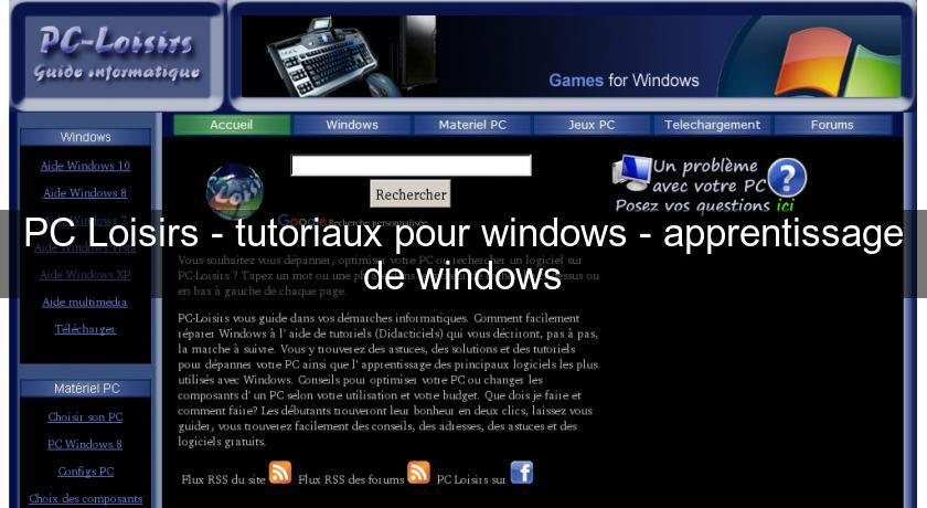 PC Loisirs - tutoriaux pour windows - apprentissage de windows