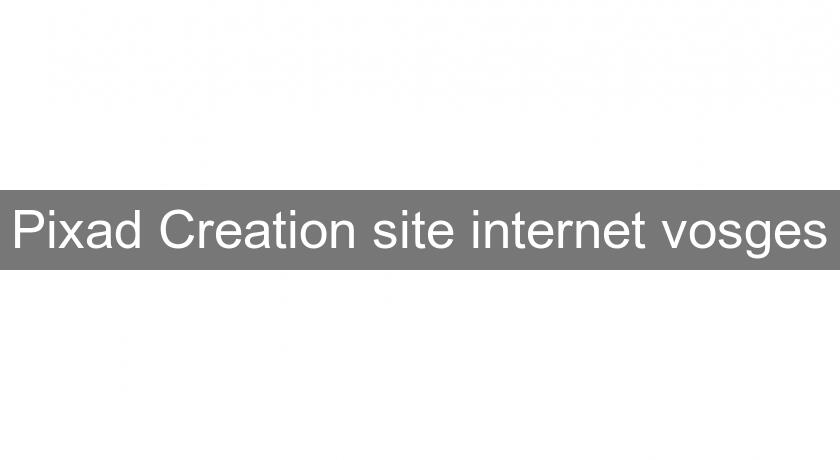 Pixad Creation site internet vosges