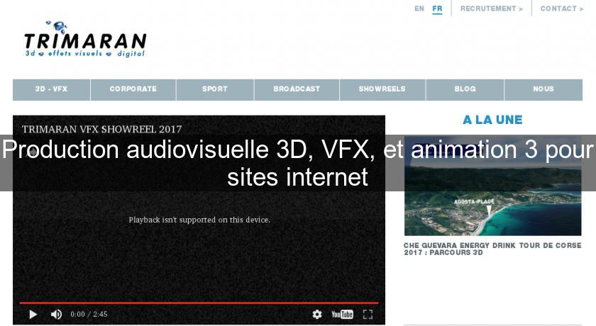 Production audiovisuelle 3D, VFX, et animation 3 pour sites internet