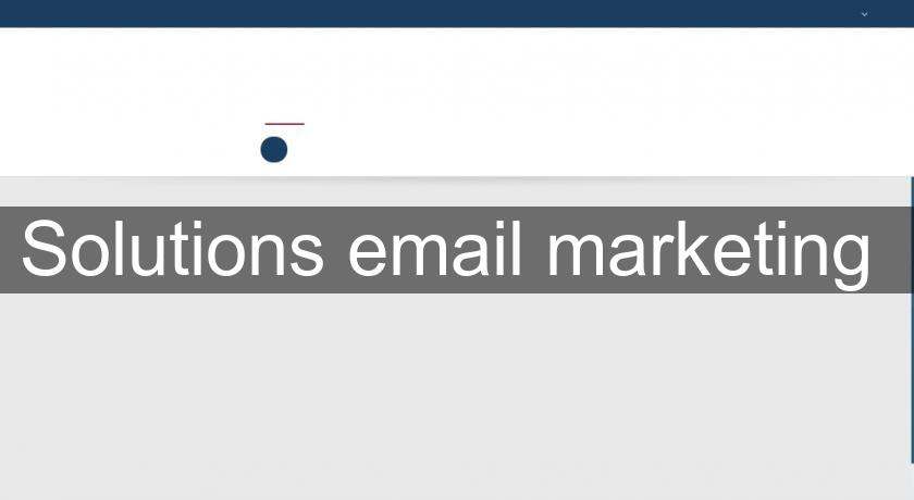 Solutions email marketing