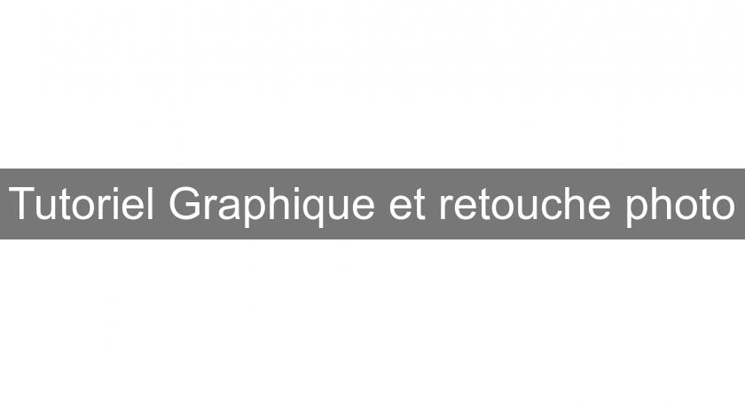 Tutoriel Graphique et retouche photo