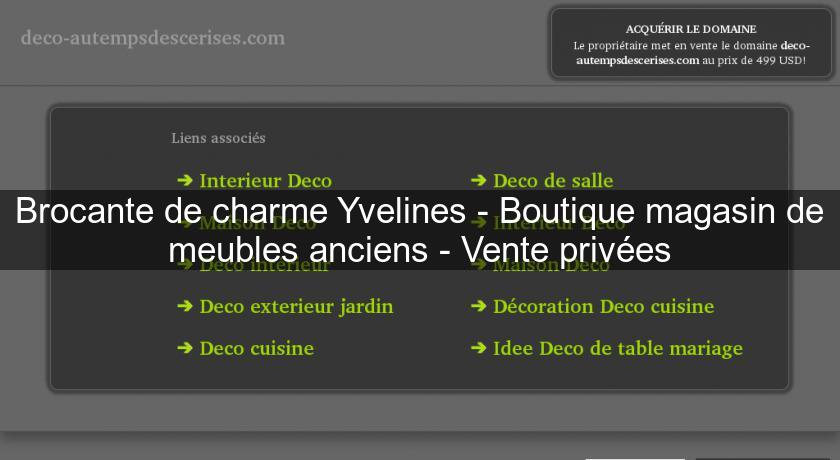 Brocante de charme yvelines boutique magasin de meubles anciens vente pri - Site de vente de meubles ...
