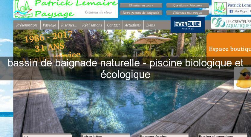 Bassin de baignade naturelle piscine biologique et for Bassin piscine naturelle