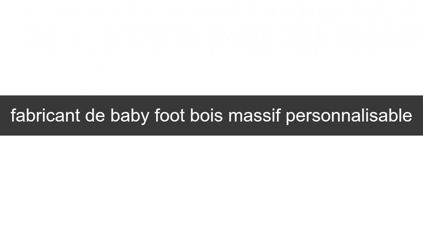 fabricant de baby foot bois massif personnalisable