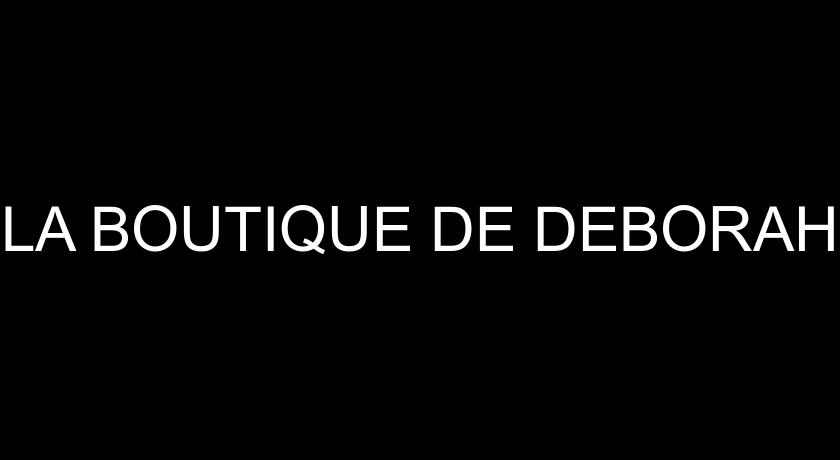 LA BOUTIQUE DE DEBORAH