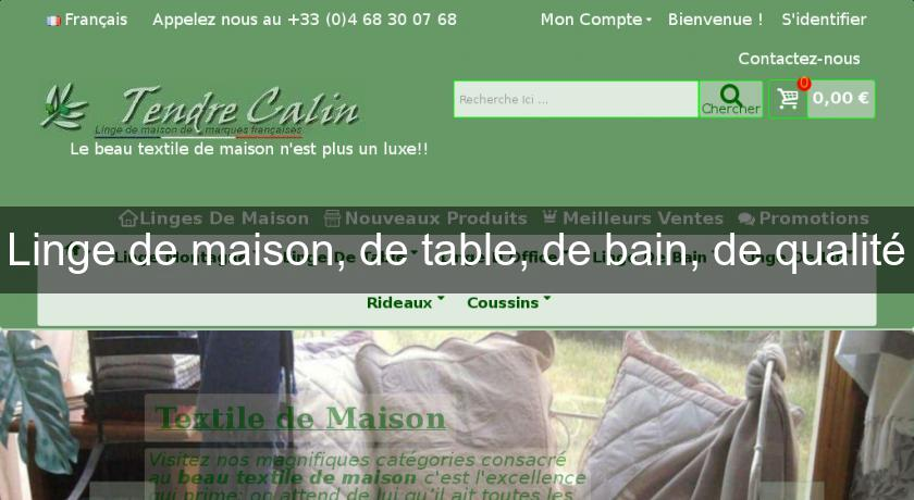 Linge de maison, de table, de bain, de qualité