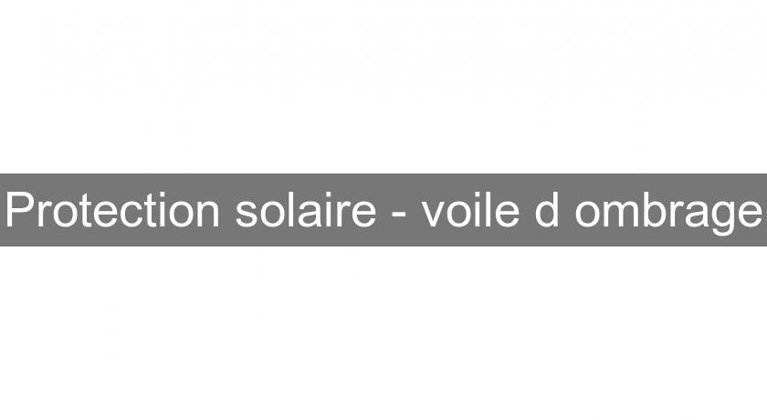 Protection solaire - voile d'ombrage