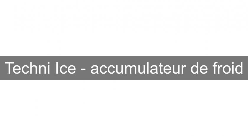 Techni Ice - accumulateur de froid