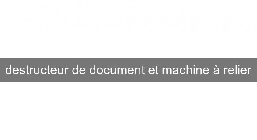destructeur de document et machine à relier