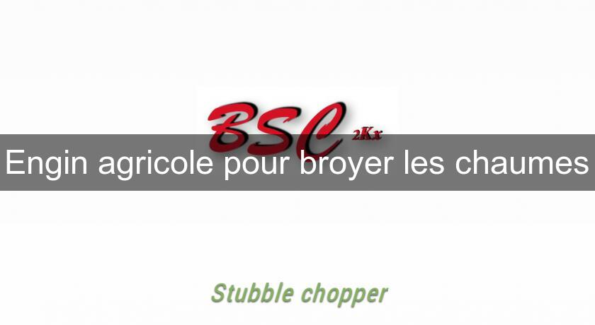 Engin agricole pour broyer les chaumes