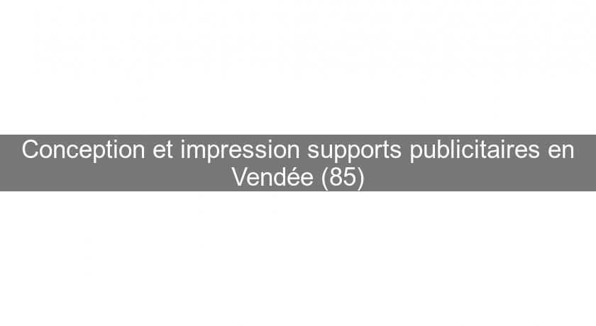 Conception et impression supports publicitaires en Vendée (85)