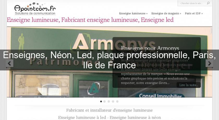 Enseignes, Néon, Led, plaque professionnelle, Paris, Ile de France