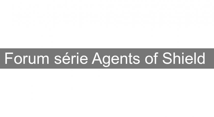 Forum série Agents of Shield