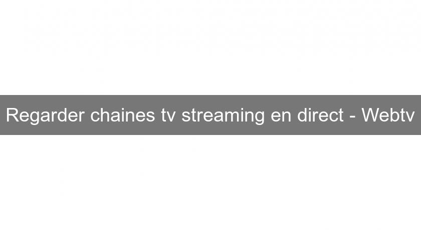 Regarder chaines tv streaming en direct - Webtv