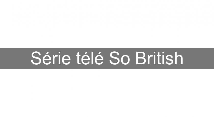Série télé So British