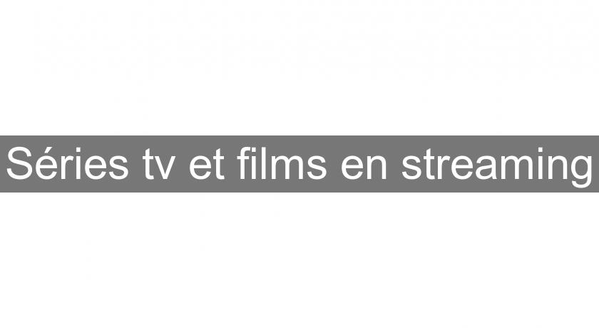 Séries tv et films en streaming