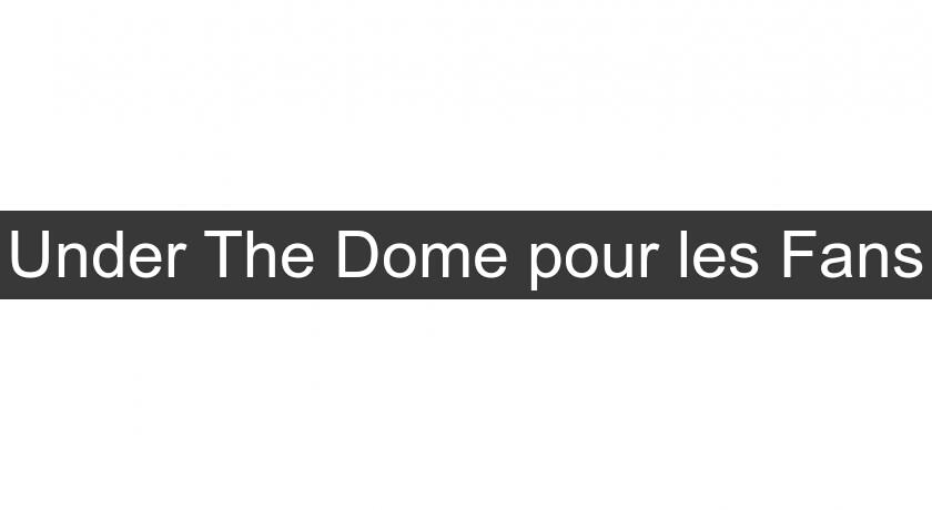 Under The Dome pour les Fans