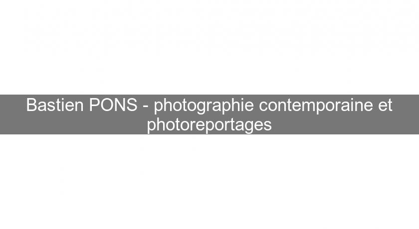 Bastien PONS - photographie contemporaine et photoreportages