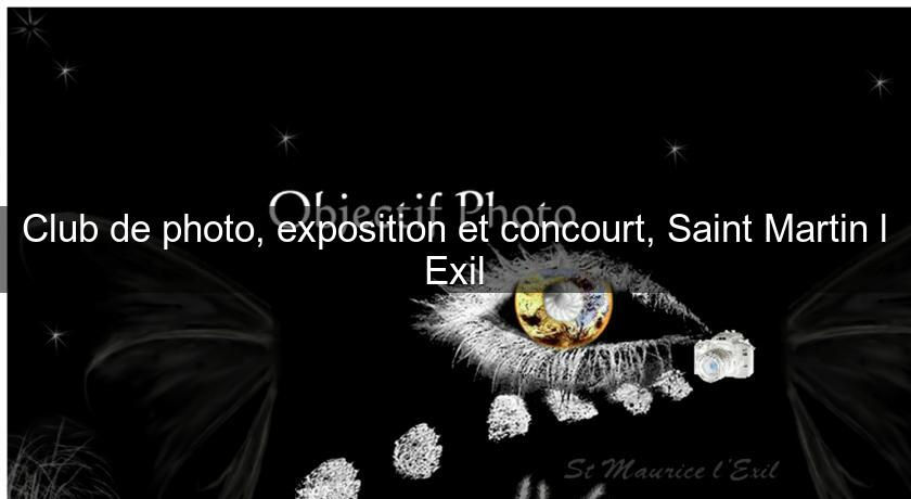 Club de photo, exposition et concourt, Saint Martin l'Exil