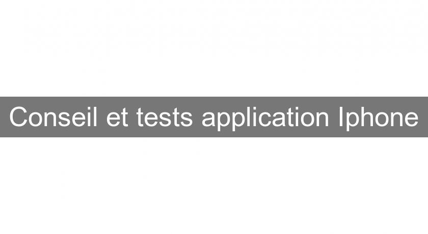 Conseil et tests application Iphone