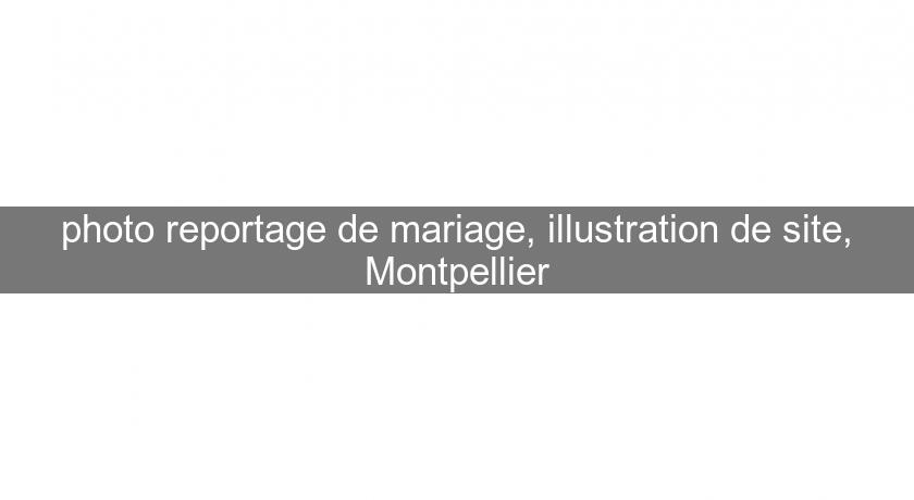 photo reportage de mariage, illustration de site, Montpellier