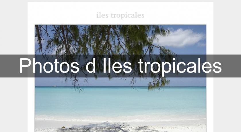 Photos d Iles tropicales