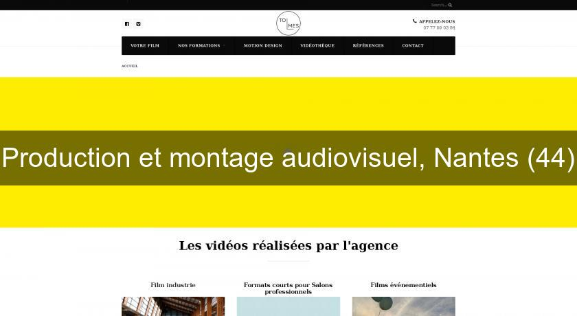 Production et montage audiovisuel, Nantes (44)