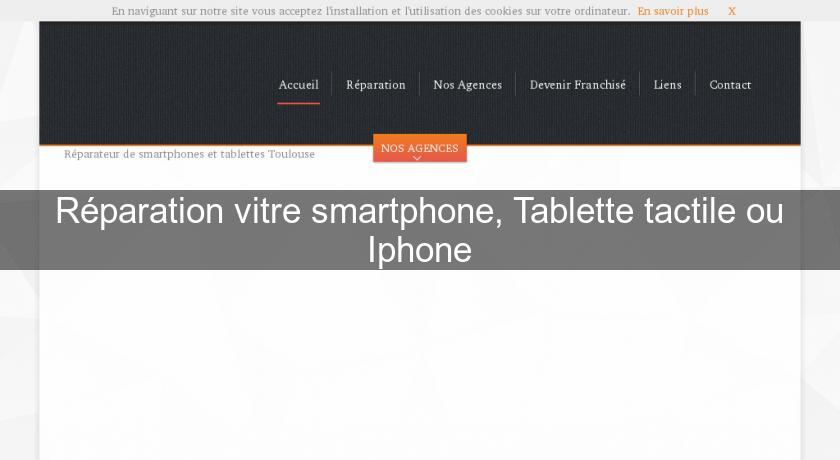 Réparation vitre smartphone, Tablette tactile ou Iphone