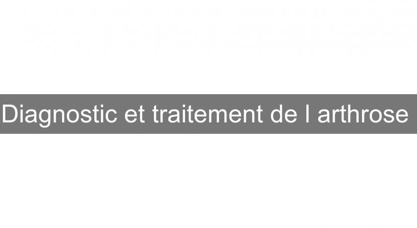Diagnostic et traitement de l'arthrose