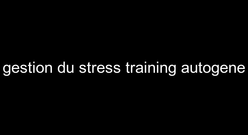 gestion du stress training autogene