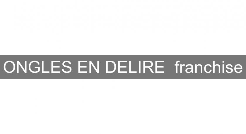 ONGLES EN DELIRE  franchise