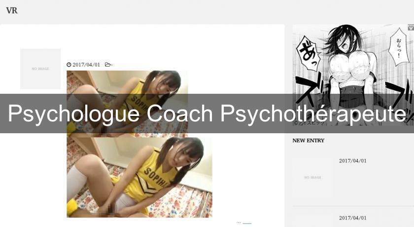 Psychologue Coach Psychothérapeute
